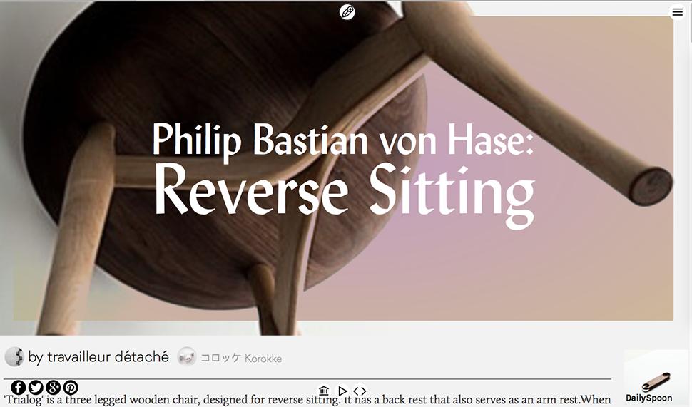 등받이를 앞에 둔 채 거꾸로 앉는 새로운 의자 콘셉트를 바탕으로 해 직접 의자를 디자인 한 후 수공 방식으로 목제 의자를 소량 주문 제작하는 독일 디자이너 필립 바스티안 폰 하제(Philip Bastian von Hase)의 의자 프로젝트는 www.penccil.com에서 찾아 볼 수 있다.